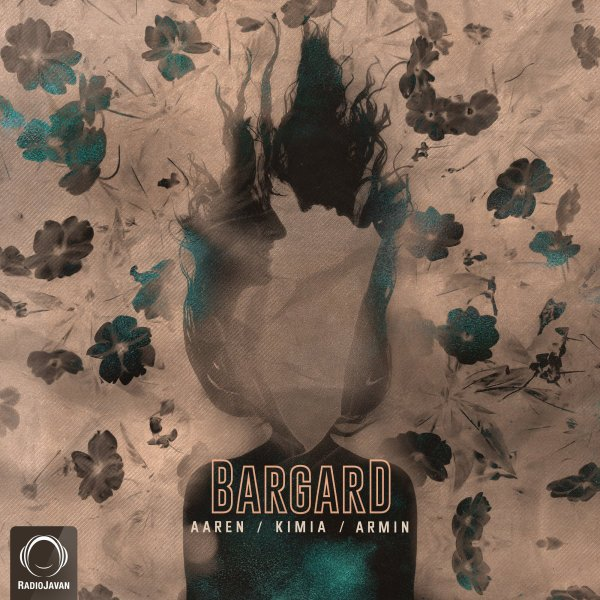 Aaren, Kimia, & Armin - Bargard Song   آرن کیمیا آرمین برگرد'