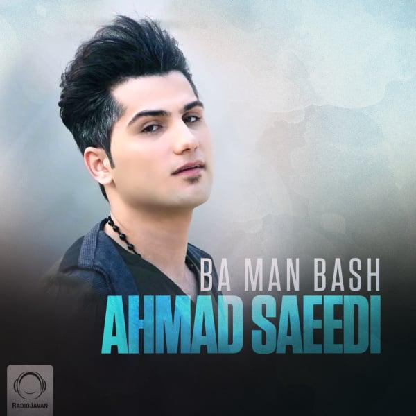 Ahmad Saeedi - Ba Man Bash Song   احمد سعیدی با من باش'
