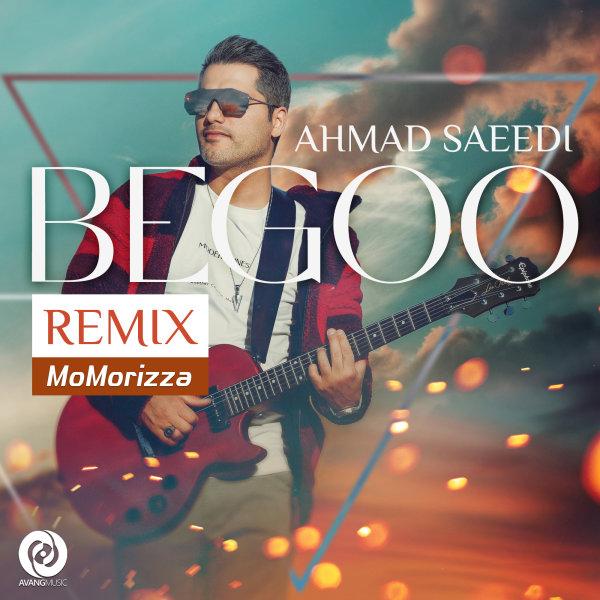 Ahmad Saeedi - Begoo (Remix) Song   احمد سعیدی بگو ریمیکس'