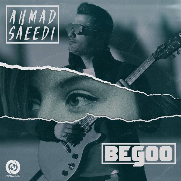 Ahmad Saeedi - Begoo Song | احمد سعیدی بگو'
