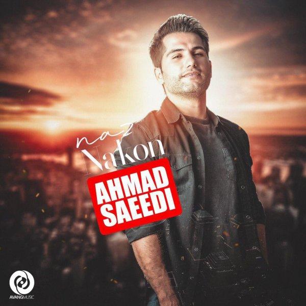 Ahmad Saeedi - Naz Nakon Song   احمد سعیدی ناز نکن'