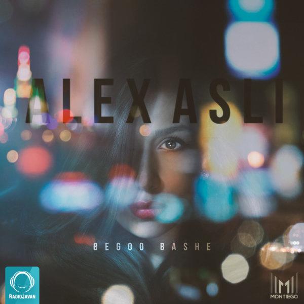 Alex Asli - Begoo Bashe Song   الکس اصلی بگو باشه'