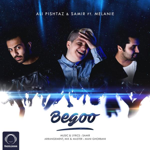 Ali Pishtaz & Samir - Begoo (Ft Melanie) Song | علی پیشتاز و سمیر بگو ملانی'