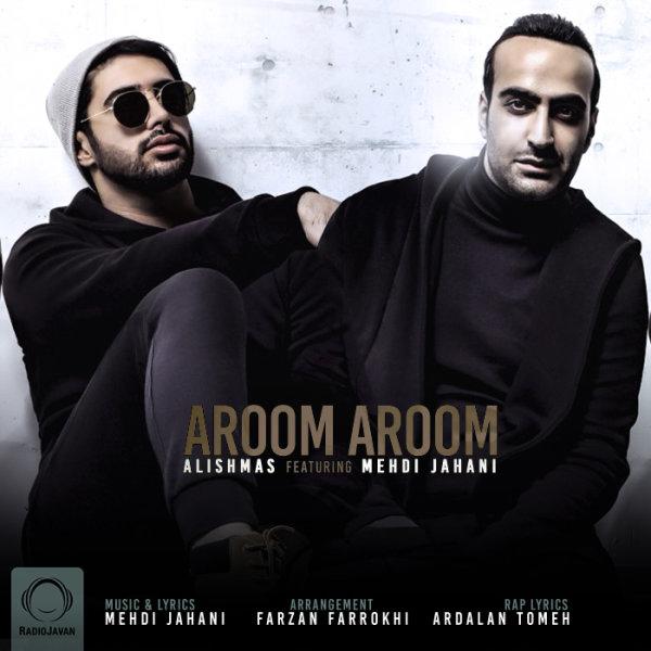 Alishmas - Aroom Aroom (Ft Mehdi Jahani) Song   علیشمس آروم آروم مهدی جهانی'