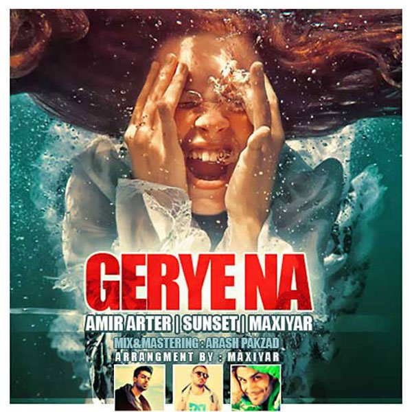 Amir Arter - Gerye Na (Ft Ali Sunset & Maxiyar) Song'