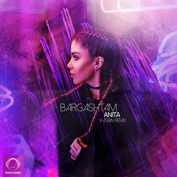 Anita - Bargashtam (Kasbin Remix) Song | آنیتا برگشتم ریمیکس کسبین'