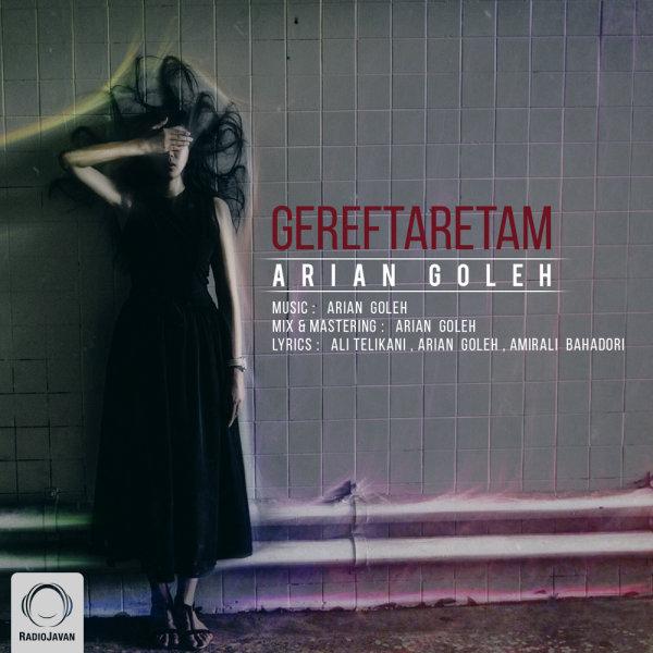Arian Goleh - Gereftaretam Song | آرین گله گرفتارتم'