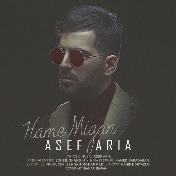 Asef Aria - Hame Migan Song | آصف آریا همه میگن'