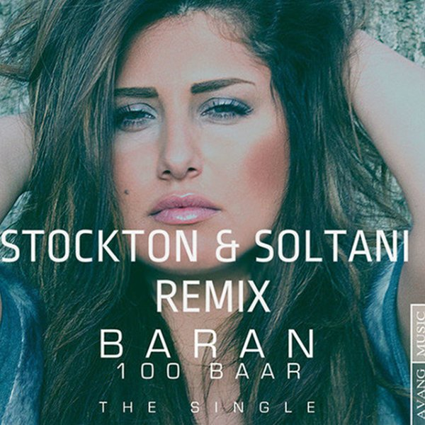 Baran - 100 Baar (Stockton & Soltani Remix) Song   باران ۱۰۰ بار ریمیکس'