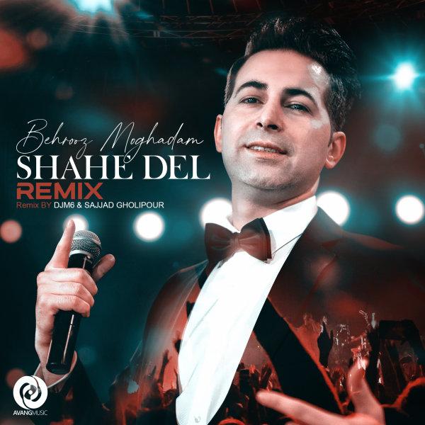 Behrooz Moghadam - Shahe Del (Remix) Song | بهروز مقدم شاه دل ریمیکس'