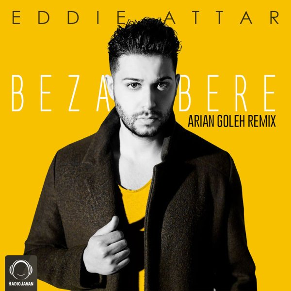 Eddie Attar - Bezar Bere (Arian Goleh Remix) Song | ادی عطار بزار بره ریمیکس آرین گله'