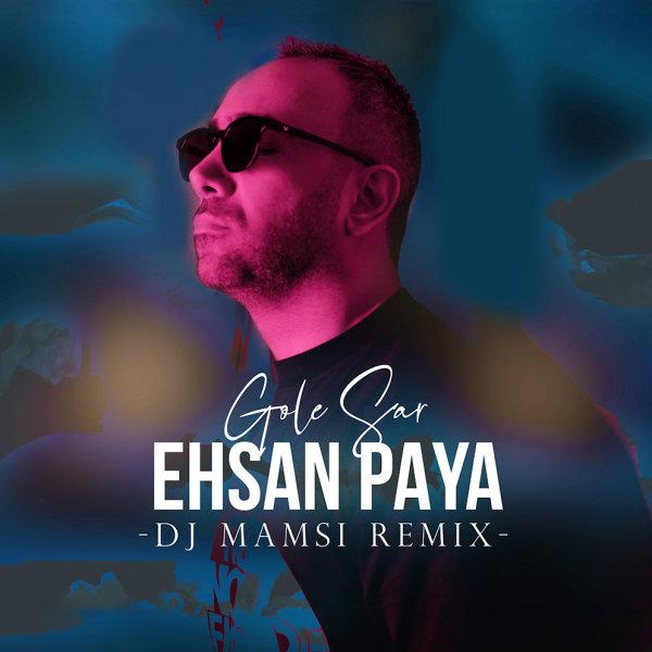 Ehsan Paya - Gole Sar (DJ Mamsi Remix) Song | احسان پایا گل سر ریمیکس دی جی ممسی'