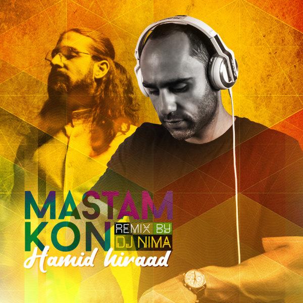 Hamid Hiraad - Mastam Kon (DJ Nima Remix) Song   حمید هیراد مستن کن ریمیکس دی جی نیما'