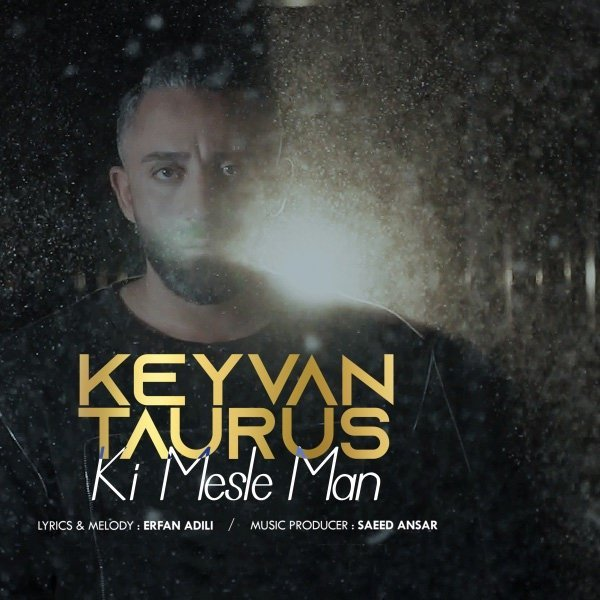 Keyvan Taurus - Ki Mesle Man Song'