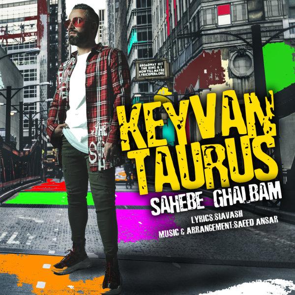 Keyvan Taurus - Sahebe Ghalbam Song'
