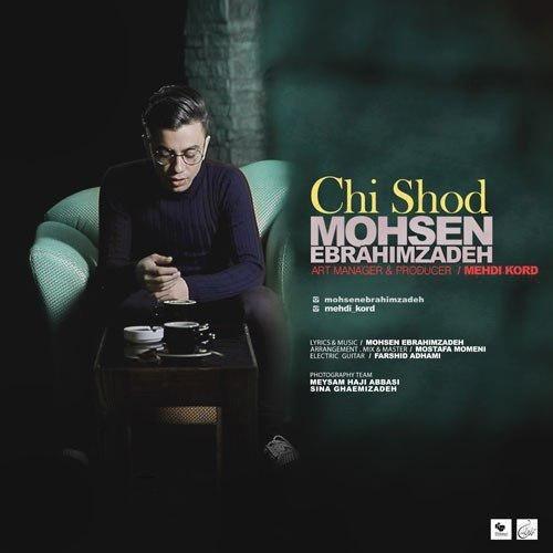 Mohsen Ebrahimzadeh - Chi Shod Song | محسن ابراهیم زاده چی شد'