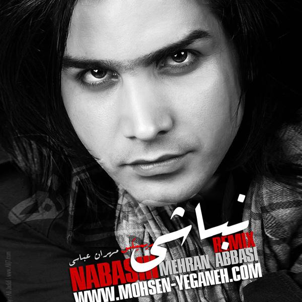 Mohsen Yeganeh - Nabashi (Mehran Abbasi Remix) Song   محسن یگانه نباشی ریمیکس مهران عباسی'
