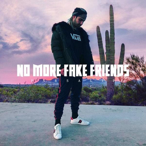 Parsalip - No More Fake Friends Song'
