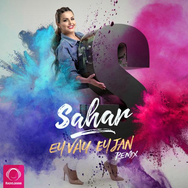 Sahar - Ey Vay & Ey Jan (Remix) Song | سحر ای وای و ای جان ریمیکس'
