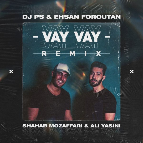 Shahab Mozaffari & Ali Yasini - Vay Vay (DJ PS & Ehsan Foroutan Remix) Song   شهاب مظفری و علی یاسینی وای وای ریمیکس دی جی پی اس احسان فروتن'