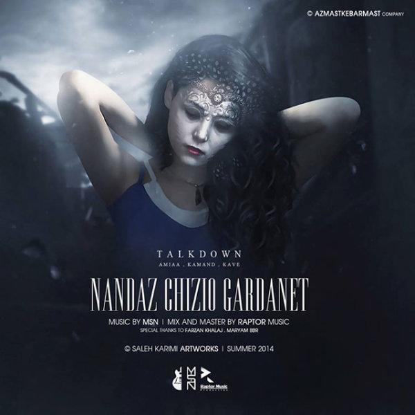 Talk Down - Nandaz Chizio Gardanet Song | تاک داون ننداز چیزیو گردنت'