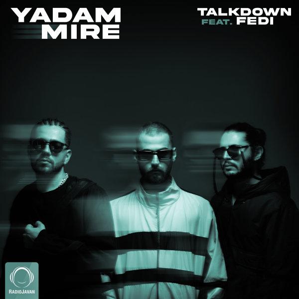 Talk Down - Yadam Mire (Ft Fedi) Song   تاک داون یادم میره فدی'