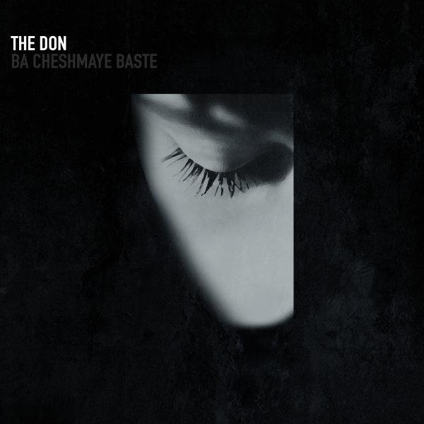 The Don - Ba Cheshmaye Baste Song | دن با چشمای بسته'