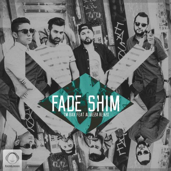 TM Bax - Fade Shim (Ft Alireza Renzo) Song | تی ام بکس فید شیم علیرضا رنزو'