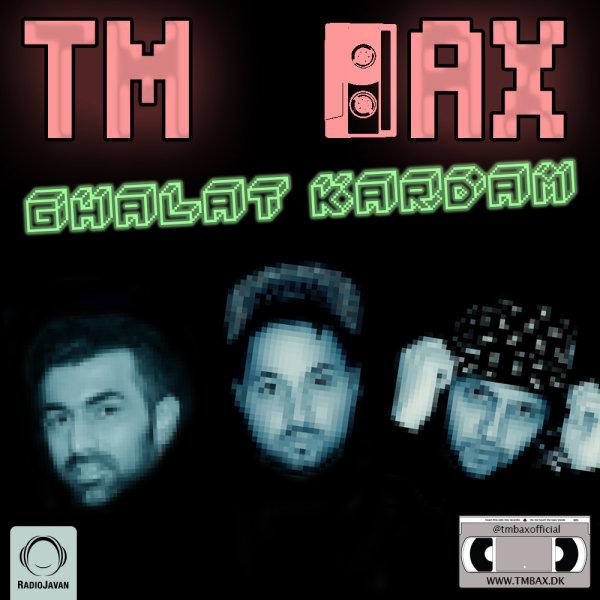 TM Bax - Ghalat Kardam Song   تی ام بکس غلط کردم'