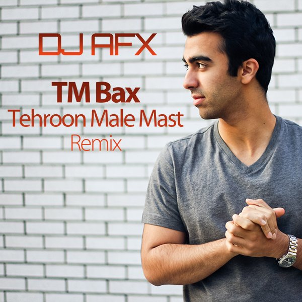 TM Bax - Tehroon Male Mast (DJ AFX Remix) Song | تی ام بکس تهرون مال ماست ریمیکس دی جی اف ای اکس'