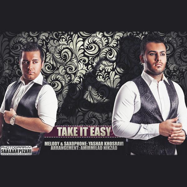 Yashar Khosravi - Take It Easy (Ft Amirmilad Nikzad) Song'