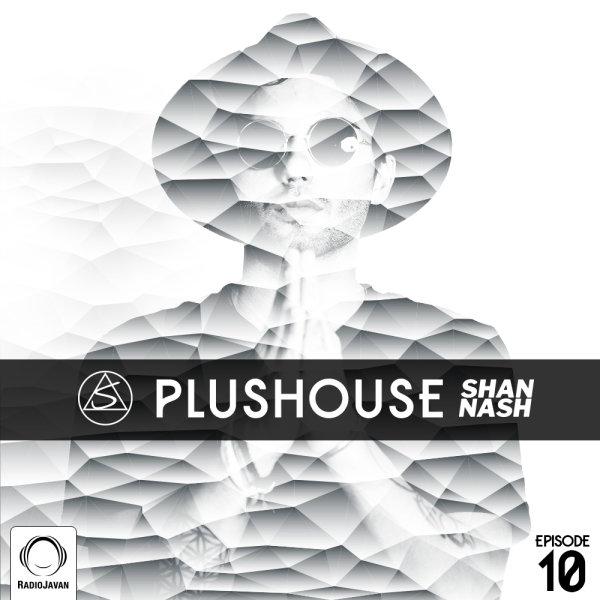 Shan Nash - 'PlusHouse 10'