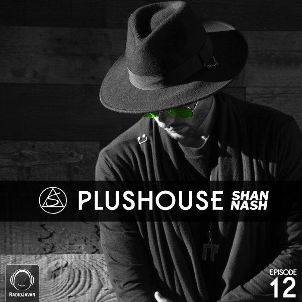Shan Nash - 'PlusHouse 12'