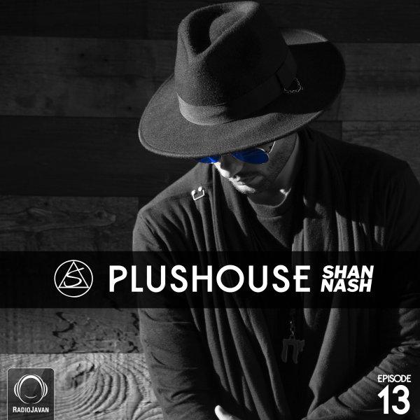 Shan Nash - 'PlusHouse 13'