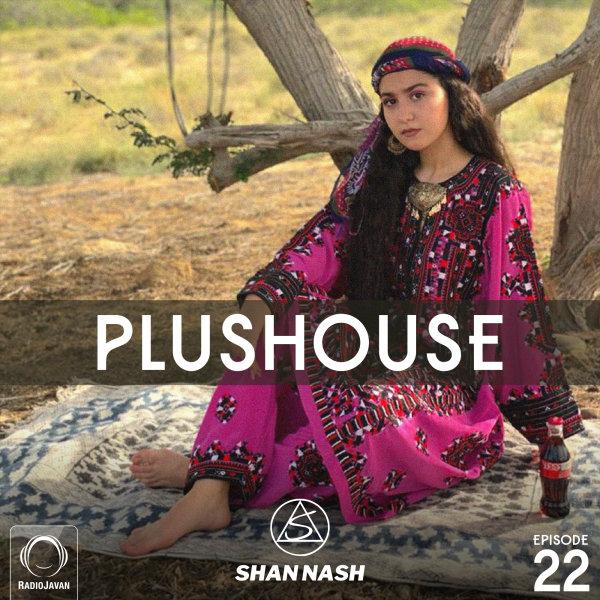 Shan Nash - 'PlusHouse 22'