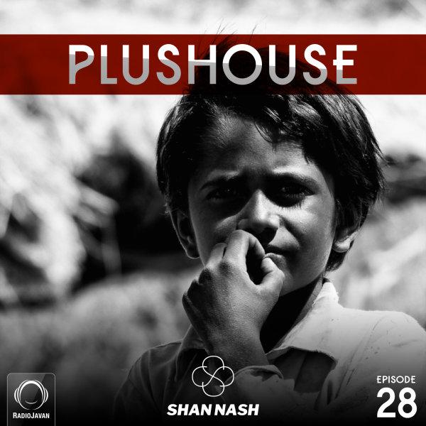 Shan Nash - 'PlusHouse 28'