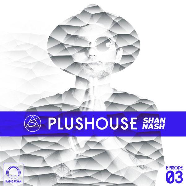 Shan Nash - 'PlusHouse 3'