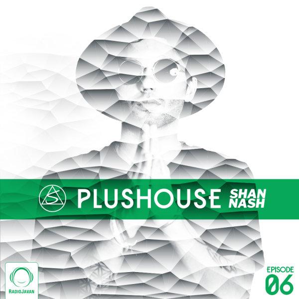 Shan Nash - 'PlusHouse 6'