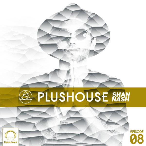 Shan Nash - 'PlusHouse 8'